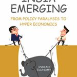 India Emerging – From Policy Paralysis to Hyper Economics